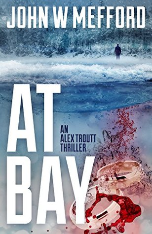AT Bay, Book 1 Alex Troutt Thriller Series by John Mefford {Book Review}