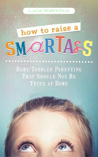 How to Raise a Smart Ass by Lucia Walinchus {Book Review}