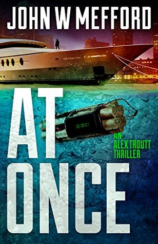 AT Once, An Alex Troutt Thriller, Book 3 by John W Mefford