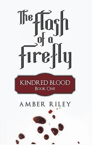 The Flash of a Firefly Kindred Blood Book One by Amber Riley