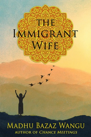 The Immigrant Wife by Madhu B Wangu