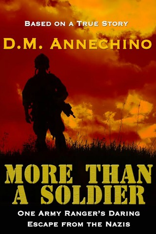 Based on a true story, More Than a Soldier: One Army Ranger's Daring Escape From the Nazis by DM Annechino