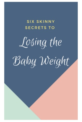 Six Skinny Secrets to Losing the Baby Weight by Katie Pickett