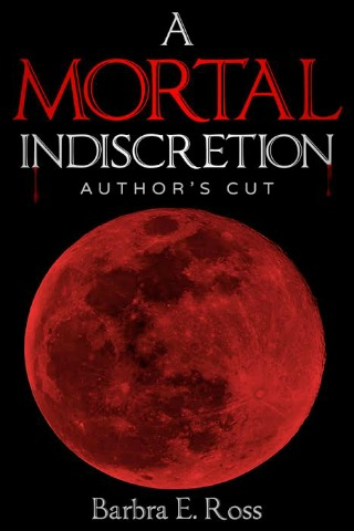 A Mortal Indescretion Author's Cut by Barbara E. Ross