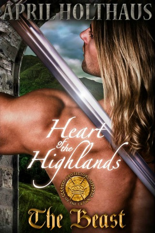 Heart of the Highlands: The Beast (Protectors of the Crown Book 1) by April Holthaus {Book Review}