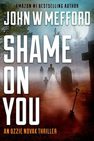 Shame ON You (An Ozzie Novak Thriller, Book 4) (Redemption Thriller Series 16) by John W Mefford {Book Review}