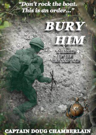 Bury Him: A Memoir of the Viet Nam War by Captain Doug Chamberlain {Book Review}