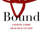 Bound: A Daughter, a Domme, and an End-of-Life Story by Elizabeth Anne Wood {Book Review}
