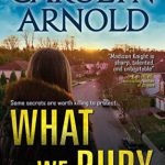 What We Bury (Detective Madison Knight Series Book 10) by Carolyn Arnold {Book Review}