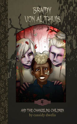 Braidy Von Althuis and the Changeling Children (Book 4) by Cassidy Dwelis {YA Book Review}