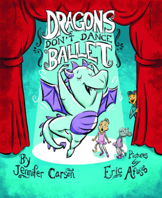 Dragons Don't Dance Ballet by Jennifer Carson {Children's Book Review}