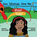 Dos Idiomas, One Me: A Bilingual Reader by Maggy Williams (Author), Briana Arrington (Illustrator) {Guest Book Review}