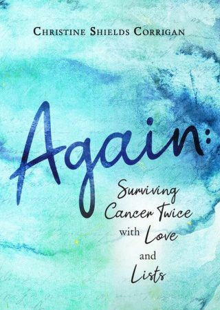 Again: Surviving Cancer Twice with Love and Lists by Christine Shields Corrigan {Book Review}