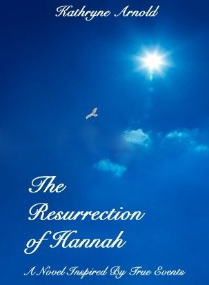 The Resurrection of Hannah: A Novel Inspired by True Events by Kathryne Arnold {Book Spotlight}