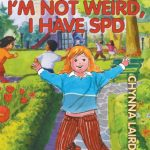 I'm Not Weird, I Have Sensory Processing Disorder (SPD): Alexandra's Journey (2nd Edition) (Growing with Love) by Chynna T. Laird {Children Book Review}