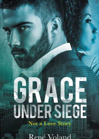 Grace Under Siege: Not a Love Story by René Voland {Book Spotlight}